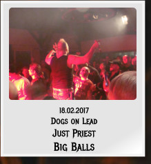 18.02.2017 Dogs on Lead Just Priest Big Balls